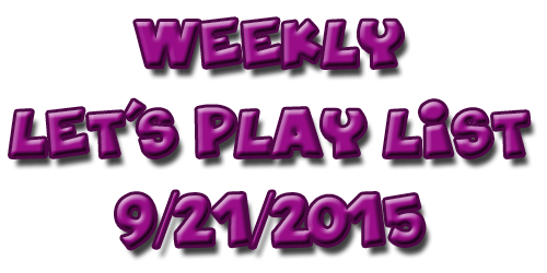 Weekly Let's Play List – Week of 9/21/2015 (2 week list)