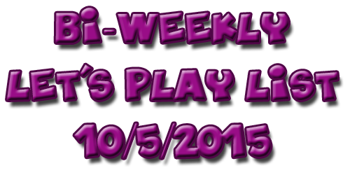 Bi-Weekly Let's Play List – 10/5/2015